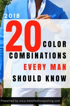 20 Color Combinations Every Man Should Know in 2018! #suits #gq #mensfashion