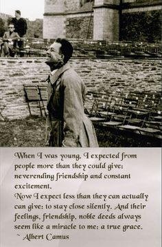 Albert Camus Now I am old, I expect to know myself as a friend But there is no excitement In that. Poem Quotes, Writing Quotes, Wisdom Quotes, True Quotes, Great Quotes, Quotes To Live By, Inspirational Quotes, Lesson Quotes, Music Quotes