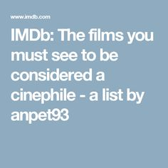 IMDb: The films you must see to be considered a cinephile - a list by anpet93