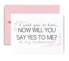 Asking bridesmaid greeting card bridal party Be my bridesmaid card I said yes to him now will you say yes to me be my bridesmaid pink A2