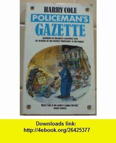 Policemans Gazette (9780006370093) Harry Cole , ISBN-10: 0006370098  , ISBN-13: 978-0006370093 ,  , tutorials , pdf , ebook , torrent , downloads , rapidshare , filesonic , hotfile , megaupload , fileserve