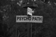psychopath I am headed closer to that street every day....