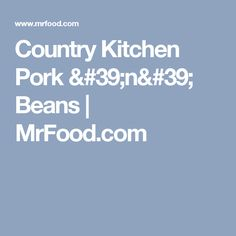 Country Kitchen Pork 'n' Beans   MrFood.com