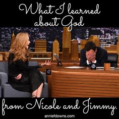 """What I learned about God from Nicole and Jimmy by Annie F. Downs """"They missed the wrong; but in time, they got the right."""""""