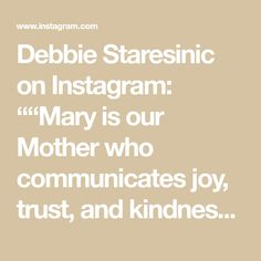 """Debbie Staresinic on Instagram: """"""""Mary is our Mother who communicates joy, trust, and kindness and also invites us to spread joy. This is the real commitment of Advent; to…"""""""