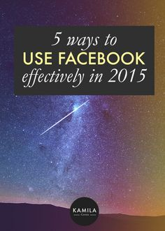 5 Ways to Use Facebook Effectively in 2015
