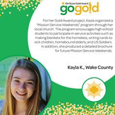 "Congratulations to Kayla K. for earning her Gold Award! For her project, Kayla organized a program at her church called ""Mission Service Weekends"" to encourage high school students to participate in service activities! Great job, Girl Scout!"