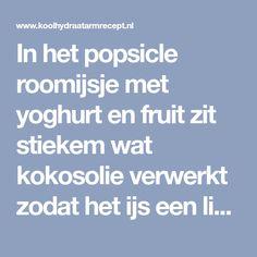 In het popsicle roomijsje met yoghurt en fruit zit stiekem wat kokosolie verwerkt zodat het ijs een lichte kokossmaak krijgt.