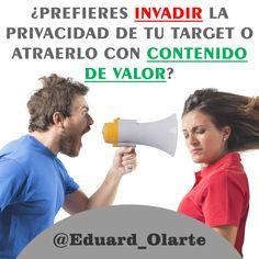 ¿Prefieres invadir la privacidad de tu target o atraerlo con contenido de valor? #eduardolarte #inboundmarketing