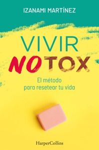 Descargar Vivir Notox El Mã Todo Para Resetear Tu Vida Libros Pdf Izanami Martãnez Book Lists Yearbook Books