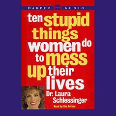 "Another must-listen from my #AudibleApp: ""Ten Stupid Things Women Do to Mess Up Their Lives"" by Laura Schlessinger, narrated by Laura Schlessinger."