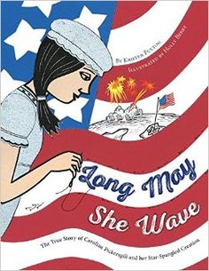 Buy Long May She Wave: The True Story of Caroline Pickersgill and Her Star-Spangled Creation by Holly Berry, Kristen Fulton and Read this Book on Kobo's Free Apps. Discover Kobo's Vast Collection of Ebooks and Audiobooks Today - Over 4 Million Titles! Nonfiction Books For Kids, Wave Book, Patriotic Symbols, Best Flags, Star Spangled Banner, Us History, Fulton, Book Illustration