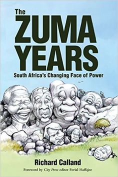The Zuma Years: South Africa's Changing Face of Power by Richard Calland -  The years since Thabo Mbeki was swept aside by Jacob Zuma's 'coalition of the wounded' have been especially tumultuous, with the rise and fall of populist politicians such as Julius Malema, the terrible events at Marikana, and the embarrassing Guptagate scandal. What lies behind these developments? How does the Zuma presidency exercise its power? Who makes foreign policy? What goes on in cabinet meetings?
