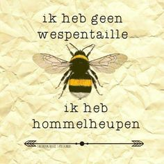Hommelheupen of wespentaille als je maar goed in je eigen vel zit. Words Quotes, Wise Words, Sayings, Bujo, Best Quotes, Funny Quotes, Funny Humour, Dutch Quotes, Happy Thoughts