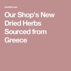 Our Shop's New Dried Herbs Sourced from Greece Us Shop, Drying Herbs, Food 52, Grocery Store, Chloe, Greece, Greece Country