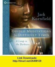 Guided Meditations for Difficult Times A Lamp in the Darkness (9781591799276) Jack Kornfield , ISBN-10: 1591799279  , ISBN-13: 978-1591799276 ,  , tutorials , pdf , ebook , torrent , downloads , rapidshare , filesonic , hotfile , megaupload , fileserve