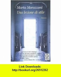 Una Lezione DI Stile (Italian Edition) (9788850208111) Marta Morazzoni , ISBN-10: 8850208111  , ISBN-13: 978-8850208111 ,  , tutorials , pdf , ebook , torrent , downloads , rapidshare , filesonic , hotfile , megaupload , fileserve