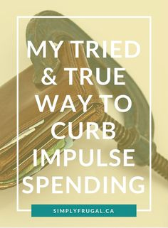 Tried & True Way to curb impulse spending