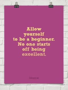 Allow yourself to be a beginner. no one starts off being excellent. #entrepreneur #entrepreneurship