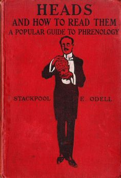 Heads and How To Read Them, Popular (?) Guide to Phrenology, by Stackpool E. Odell