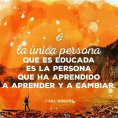 La única persona que es educada es la persona que ha aprendido a aprender y cambiar.