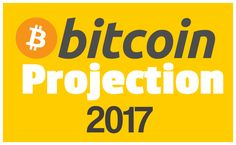 BITCOIN PROJECTIONS 2017