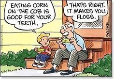 Eating corn on the cob is good for your teeth because it makes you floss.