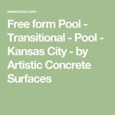 Free form Pool - Transitional - Pool - Kansas City - by Artistic Concrete Surfaces