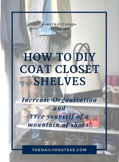 A step by step guide on diying coat closet shelves to reduce the mountain of shoes and increase organization.