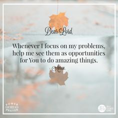 Jesus, whenever I focus on my problems, help me see them as opportunities for You to do amazing things. And thank You for using every situation to make me more like You. Quote Posters, Quote Prints, Christian Inspiration, Inspiration Quotes, Scripture Study, Bible, Lord Help Me, Ab Fab, Finding God