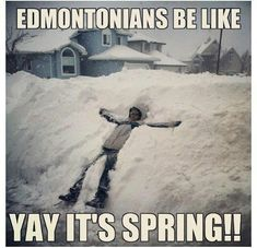 Yup, this is normal for Edmonton. I love how they called us Edmontonians, but I guess I've called the people of Edmonton that too Canadian Things, I Am Canadian, Canadian Winter, Canadian Humour, Canada Funny, Canada Eh, Canada Memes, Meanwhile In Canada, North Dakota