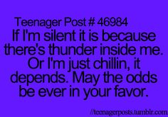 Teenager Post - I'm just chilling now. Enjoying your jokes. See. Look at my smile. It's all good.