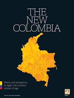 The New Colombia: Peace and prosperity in sight: the country comes of age - http://holesinthefoam.us/the-new-colombia-peace-and-prosperity-in-sight-the-country-comes-of-age/