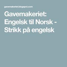 Gavemakeriet: Engelsk til Norsk - Strikk på engelsk