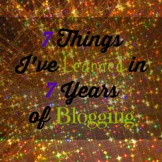 7 Things I've Learned in 7 Years of Blogging | A Peek at Karen's World