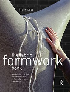 The Fabric Formwork Book: Methods for Building New Architectural and Structural Forms in Concrete von [West, Mark]