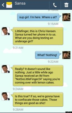 The 'Game Of Thrones'/'How To Catch A Predator' Crossover That Needs To Happen - texts between Sansa (Chris Hansen) & Littlefinger.  This is hilarious.