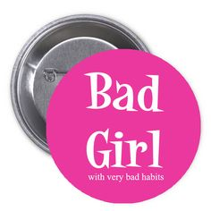 Bad Girl with very bad habits Pinback Badge Bachelorette Party Supplies, Very Bad, Bad Habits, Pin Badges