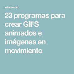 23 programas para crear GIFS animados e imágenes en movimiento