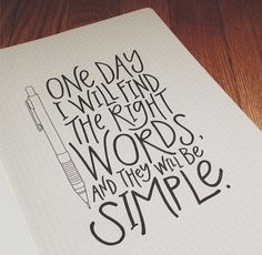One Day You Will Find The Right Words, And They Will Be Simple -Jack Kerouac