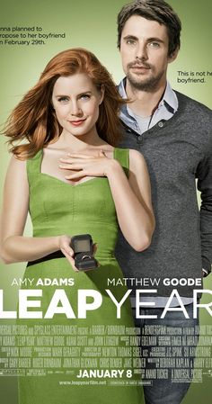 Directed by Anand Tucker.  With Amy Adams, Matthew Goode, Adam Scott, John Lithgow. Anna Brady plans to travel to Dublin, Ireland to propose marriage to her boyfriend Jeremy on Leap Day, because, according to Irish tradition, a man who receives a marriage proposal on a leap day must accept it.