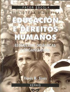 Educación e dereitos humanos : estratexias didácticas e organizativas / Xesús R. Jares