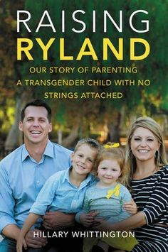 Raising Ryland: Our Story of Parenting a Transgender Child with No Strings Attached | Hillary Whittington | February 23rd 2016 | This powerful, moving story—which has already touched more than seven million through a viral video created by the Whittington family—is a mother's first-hand account of her emotional choice to embrace her transgender child. #nonfiction #2016 #lgbt
