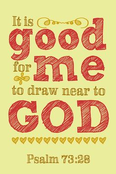 Drawing near to God....Psalm 73:28