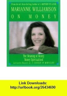Marianne Williamson on Money (9781559947565) Marianne Williamson , ISBN-10: 155994756X  , ISBN-13: 978-1559947565 ,  , tutorials , pdf , ebook , torrent , downloads , rapidshare , filesonic , hotfile , megaupload , fileserve