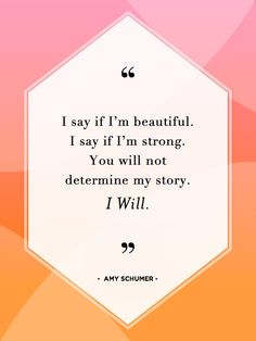 """""""I say if I'm beautiful. I say if I'm strong. You will not determine my story. I will."""" – Amy Schumer #quote"""