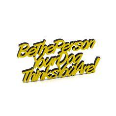 """Der 3D Schriftzug """"Be the person your dog thinks you are"""" – ein ganz individuelles Geschenk für einen besonderen Menschen in Deinem Leben, ein persönliches Dekorationsstatement oder einfach ein schöner Spruch. Wood Letters, Special Person, Statements, Wooden Signs, Your Dog, 3d, Motivation, Special People, Duck Tape"""