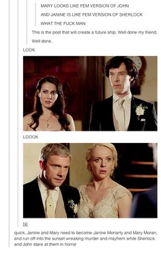 John and Mary. Sherlock and Janine.--- i would probably start hyperventilating i liTERALLY CANT HANDLE THIS I WANT IT SO BAD OKAY