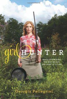 Girl Hunter: Revolutionizing the Way We Eat, One Hunt at a Time by Georgia Pellegrini, http://www.amazon.com/dp/0738214663/ref=cm_sw_r_pi_dp_v03Qqb15XTGGA/191-1920493-5209129