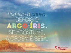 Primeiro a chuva, depois o arco-íris! Acostume-se, a ordem é essa... #chuva #arcoiris #inspiracao